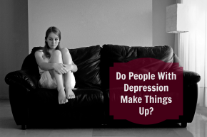 Do People With Depression Make ThingsUp?
