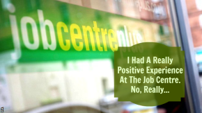 I Had An Incredibly Positive Experience At The Job Centre. No,Really…