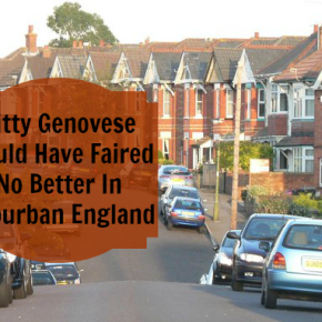 Kitty Genovese Would Have Faired No Better In SuburbanEngland