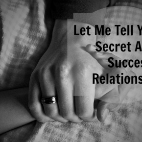 Let Me Tell You A Secret About Relationships…