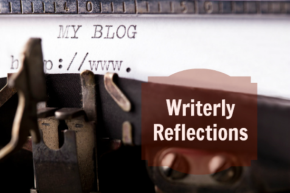 Writerly Reflections